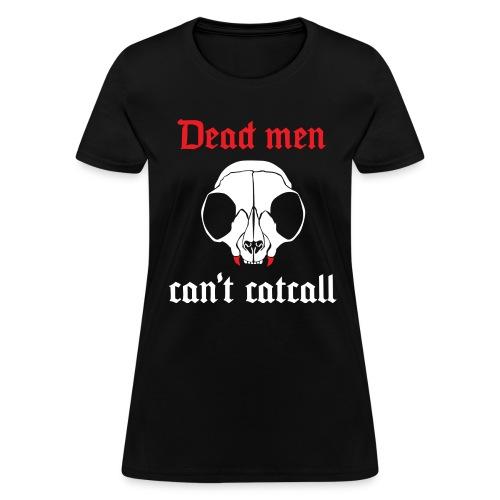 Dead men can't catcall - Women's T-Shirt