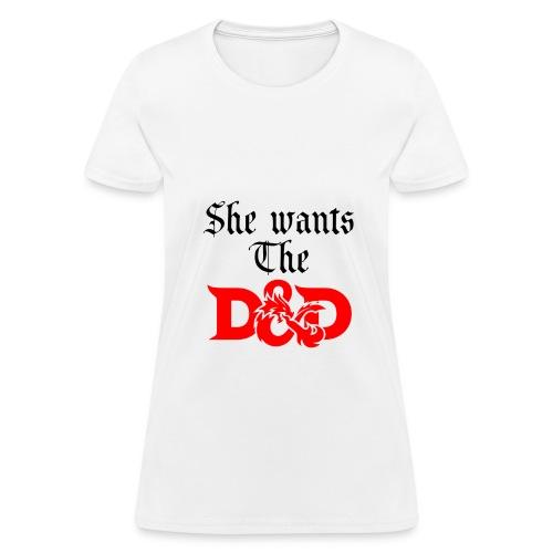 She Wants The D&D. (Womens) - Women's T-Shirt