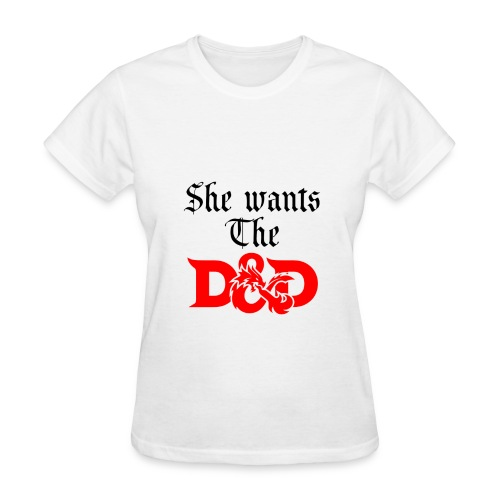 She Wants The D&D. (Womens) - Women's T-Shirt