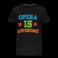 T-Shirts ~ Men's Premium T-Shirt ~ Opera Is Awesome Music T-shirt