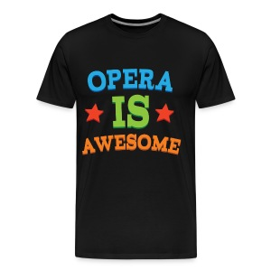Opera Is Awesome Music T-shirt - Men's Premium T-Shirt