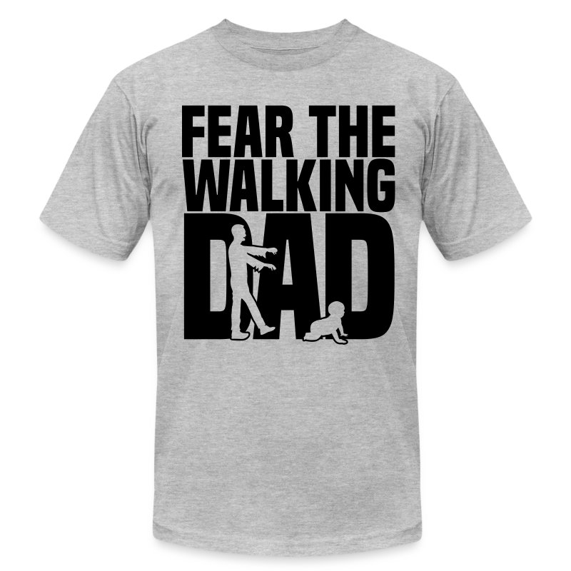 Fear the walking dad t shirt spreadshirt T shirts for dad