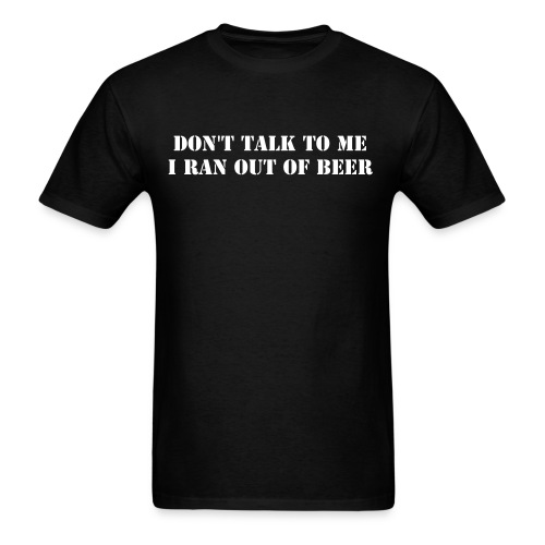 Ran out of beer - Men's T-Shirt
