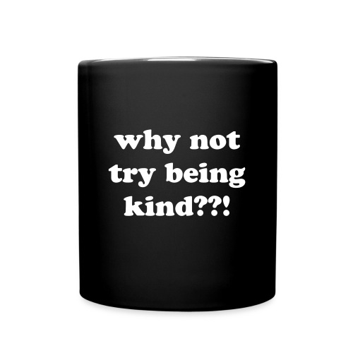 why not try being kind??! Mug - Full Color Mug