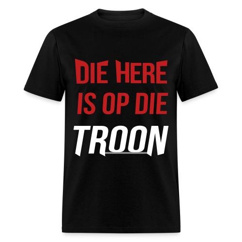 Die here is op die troon t shirt creative christian clothing for Be creative or die shirt
