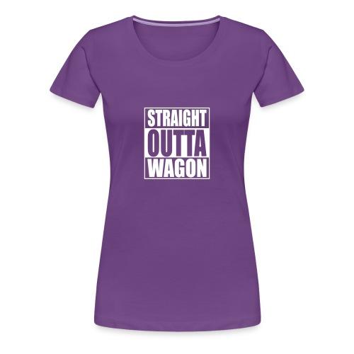 Straight Outta Wagon - Women's Premium T-Shirt
