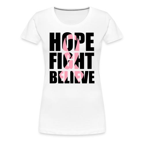 Hope Fight Believe Premium - Women's Premium T-Shirt