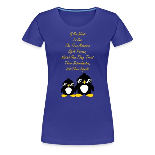 If You Want To See The Real Measure Of A Person, Watch How They Treat Their Subordinates, Not Their Equals - Women's Premium T-Shirt