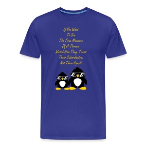 If You Want To See The Real Measure Of A Person, Watch How They Treat Their Subordinates, Not Their Equals - Men's Premium T-Shirt