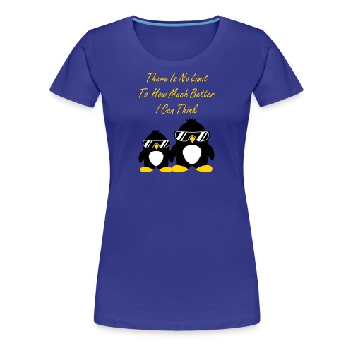 There Is No Limit To How Much Better I Can Think - Women's Premium T-Shirt