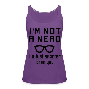 I am not a Nerd T-Shirt - Women's Premium Tank Top