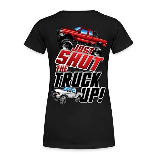 Shut The Truck Up BACK - Women's Premium T-Shirt