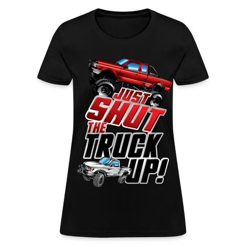 Shut The Truck Up - Women's T-Shirt