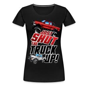 Shut The Truck Up - Women's Premium T-Shirt