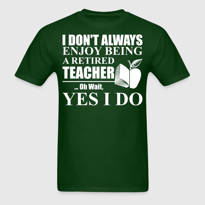 I Dont Always Enjoy Being A Retired Teacher - Men's T-Shirt