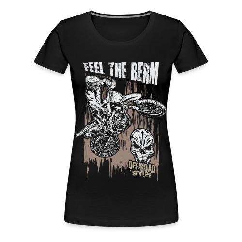 Dirt Biker Feel The Berm - Women's Premium T-Shirt