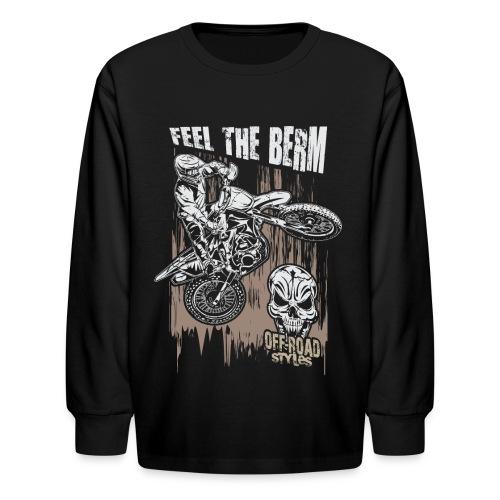 Dirt Biker Feel The Berm - Kids' Long Sleeve T-Shirt