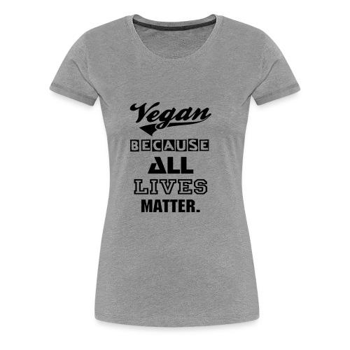 Womens Shirt - Vegan Because All Lives Matter - Women's Premium T-Shirt