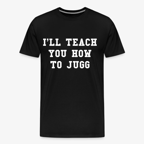 Teach You How To Jugg T-Shirt - Men's Premium T-Shirt