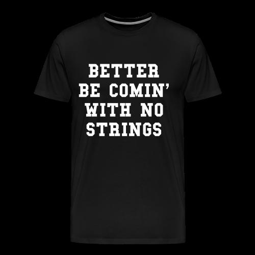 Comin With No Strings T-Shirt - Men's Premium T-Shirt