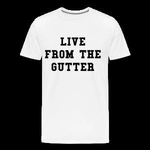 Live From The Gutter T-Shirt - Men's Premium T-Shirt