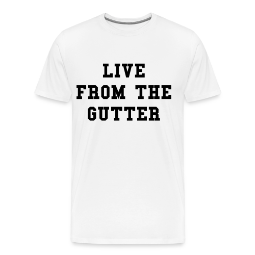 Live From The Gutter T-Shirt - Men's Premium T-Shirt