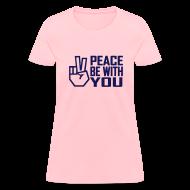 Women's T-Shirts ~ Women's T-Shirt ~ PEACE BE WITH YOU