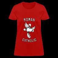 Women's T-Shirts ~ Women's T-Shirt ~ ROMAN CATHOLIC