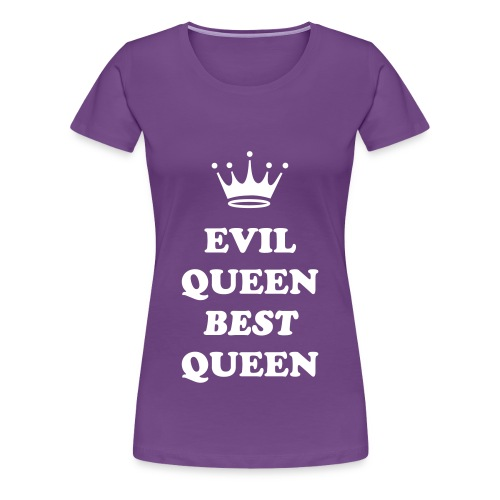 Evil Queen Best Queen T-Shirt - Women's Premium T-Shirt
