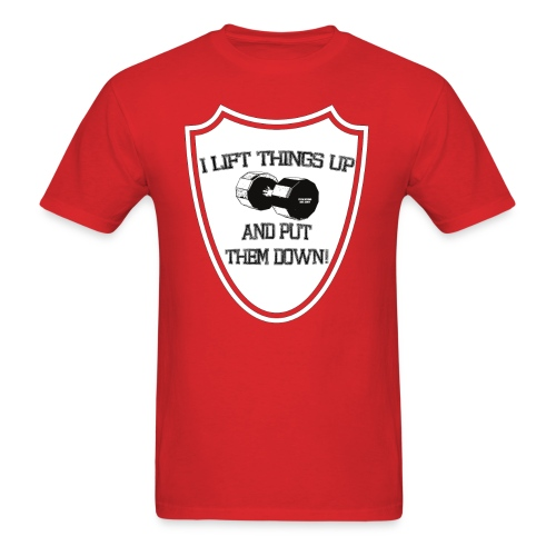 I lift things up.. gym shirt  - Men's T-Shirt
