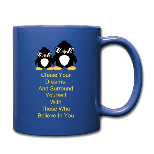 Chase Your Dreams And Surround Yourself With Those Who Believe In You - Full Color Mug