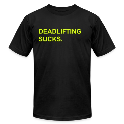 Deadlifting Sucks Neon - Men's  Jersey T-Shirt