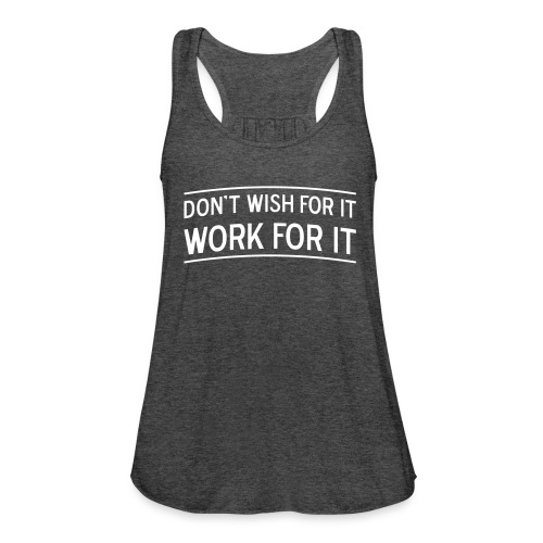 Dont wish for it work for it Quote Tank Gray - Women's Flowy Tank Top by Bella