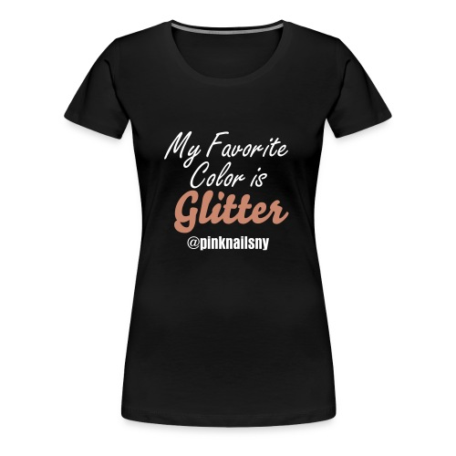 My Favorite Color is Glitter - Women's Premium T-Shirt