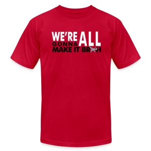 We're all gonna make it - Men's T-Shirt by American Apparel