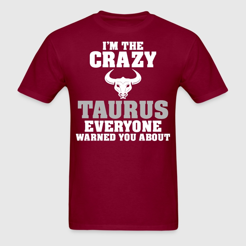 Im The Crazy Taurus Everyone Warned You About - Men's T-Shirt