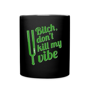 Dont Kill My Vibe - last warning - Full Color Mug