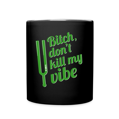 Dont Kill My Vibe - last warning - Full Color Mug