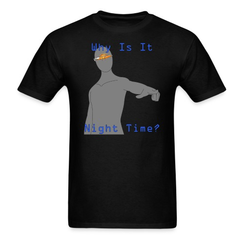 Why is it night time? T-shirt - Men's T-Shirt