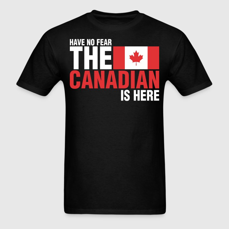Have No Fear The Canadian Is Here - Men's T-Shirt