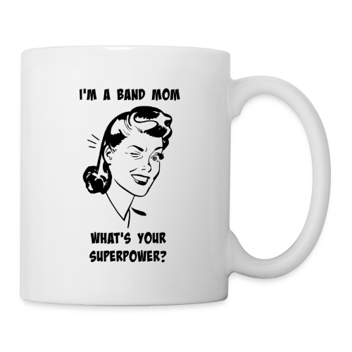 I'm a band mom, whats your superpower?  - Coffee/Tea Mug
