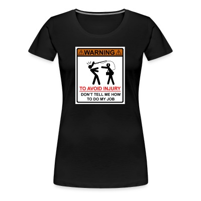 Soundman/Audio Engineer/Sound Recordist don't tell me how to do my job (Premium Woman's T-Shirt) - Women's Premium T-Shirt