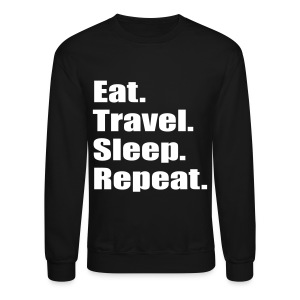 Eat.Travel.Sleep. Repeat - Crewneck Sweatshirt