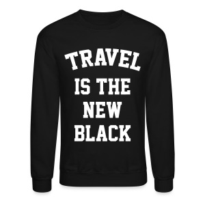 Travel is the new Black - Crewneck Sweatshirt