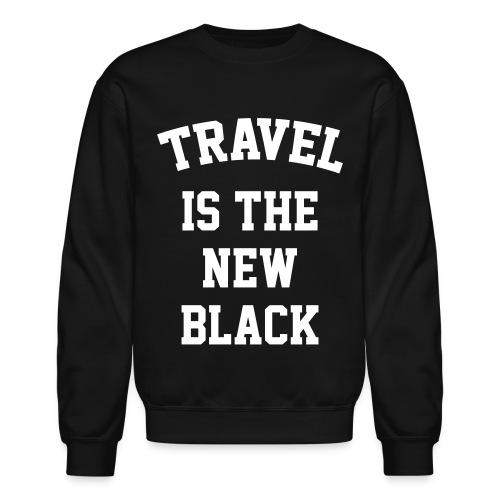 Travel is the new Black - Crewneck Sweatshirt