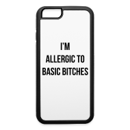 Accessories ~ iPhone 6 Rubber Case ~ I'm Allergic To Basic Bitches