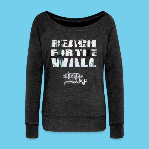 Motivational- Reach for the Wall- Women's  Wide neck Sweatshirt - Women's Wideneck Sweatshirt