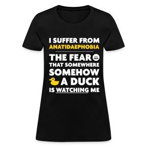 I Suffer From Anatidaephobia - Women's T-Shirt
