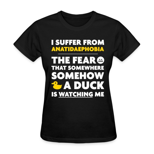I Suffer From Anatidaephobia - Women's T-Shirt