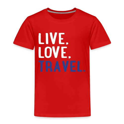 Live Love Travel Toddler's Shirt - Toddler Premium T-Shirt